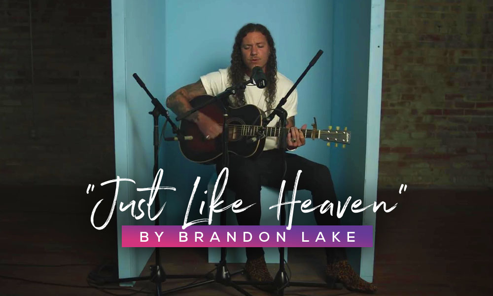"""Just Like Heaven"" by Brandon Lake"