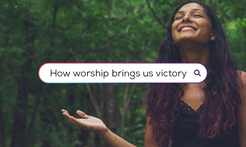 How Worship Brings Us Victory
