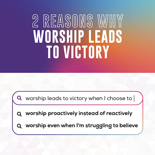 2 Reasons Why Worship Leads To Victory: Worship Leads To Victory When I Choose To Worship Proactively Instead Of Reactively, When I Choose To Worship Even When I