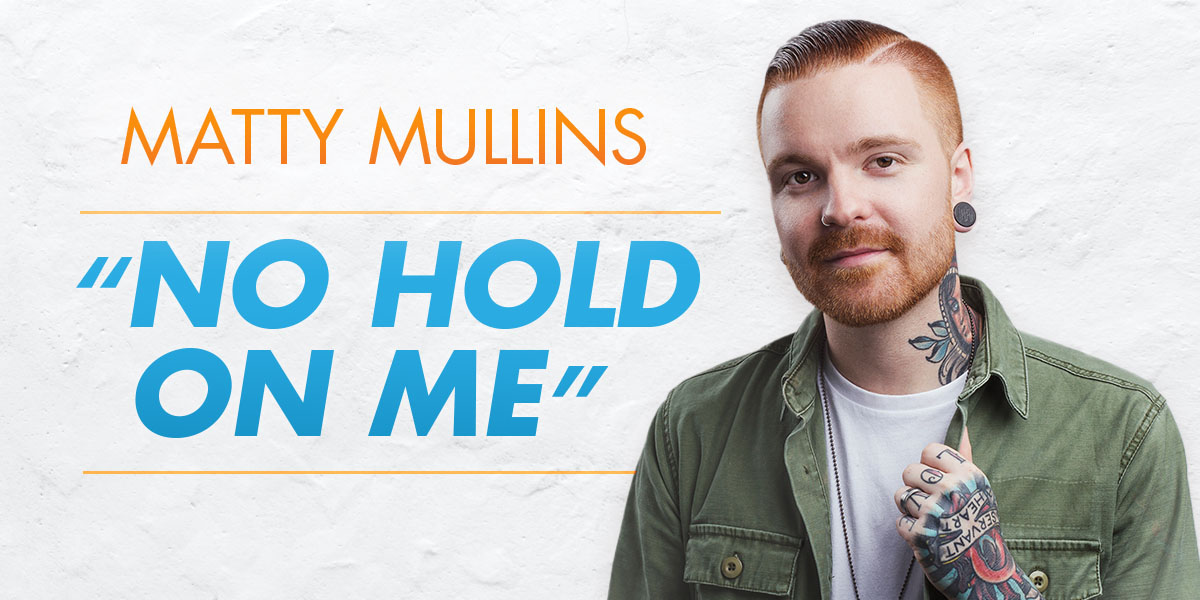 "Matty Mullins' ""No Hold On Me"" Shuts Down All The Devil's Lies"