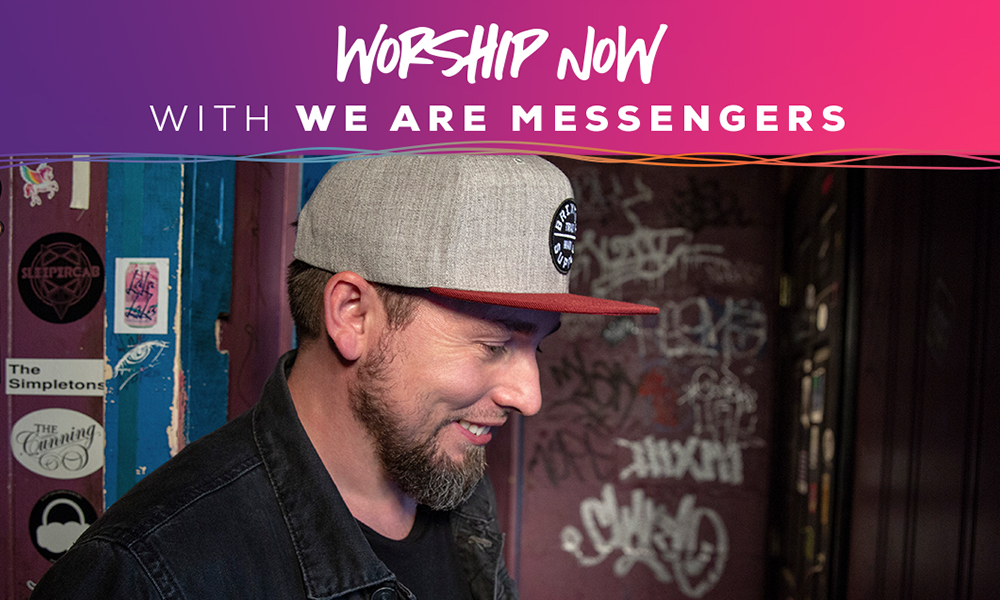 Worship Now with We Are Messengers