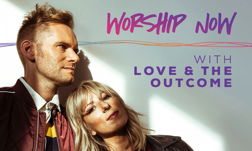 Worship Now With Love And The Outcome