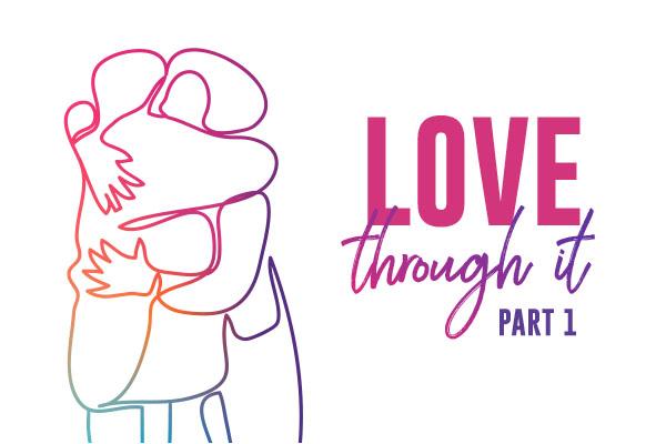 Love Through It - Part 1