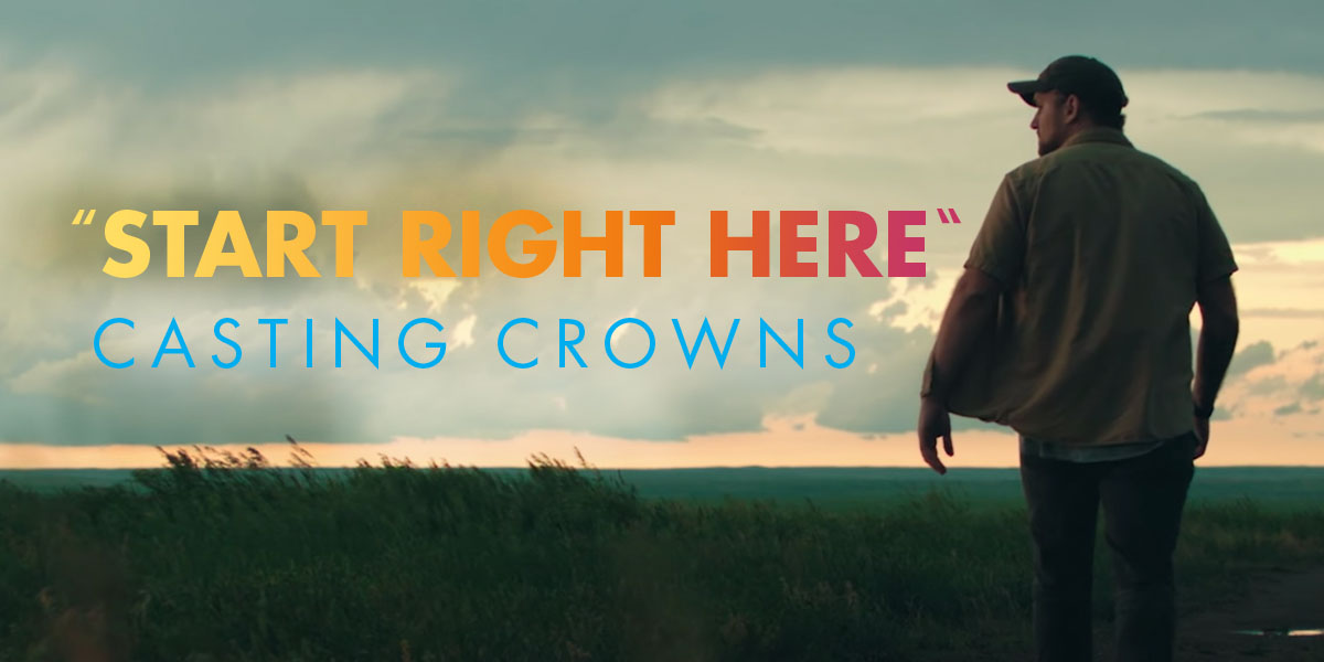 "Casting Crowns' ""Start Right Here"""