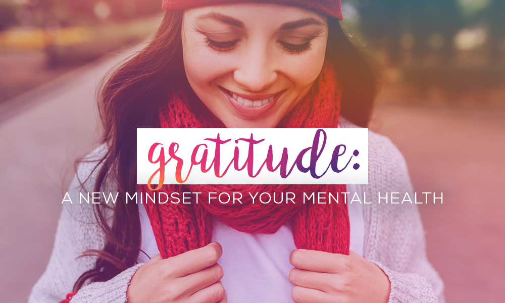 Gratitude: A New Mindset For Your Mental Health