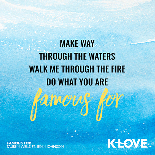 make way through the waters walk me through the fire do what you are famous for - Tauren Wells