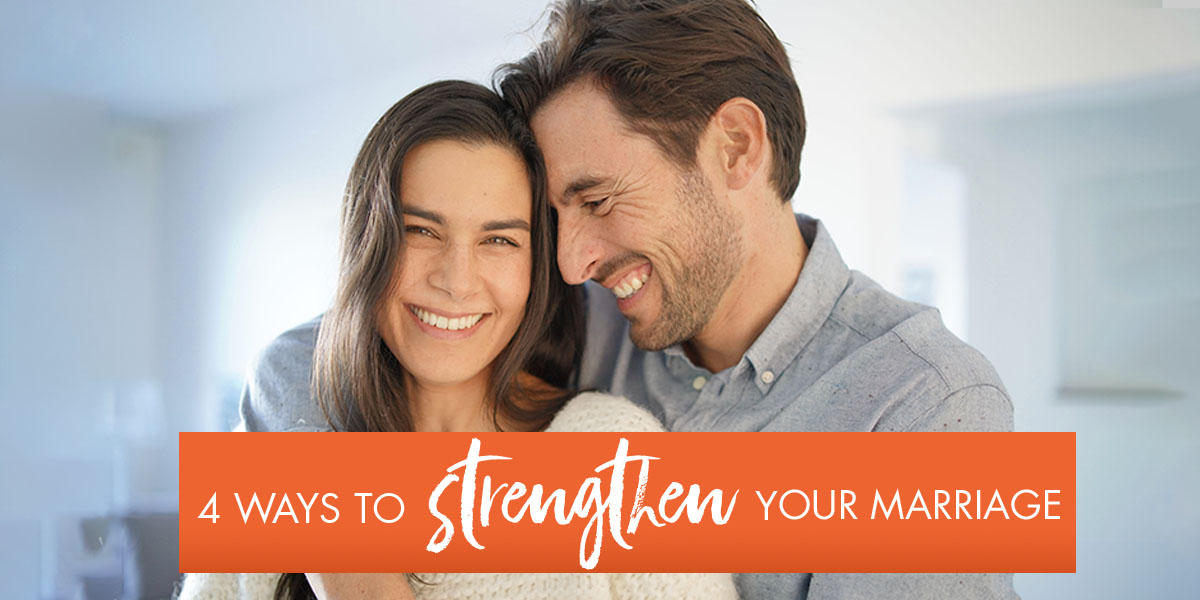 4 Ways To Strengthen Your Marriage