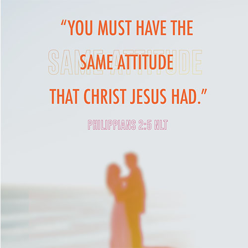 """You must have the same attitude that Christ Jesus had"" - Philippians 2:5 (NLT)"