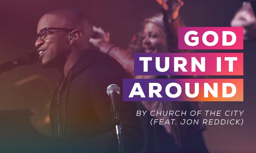 """God Turn It Around"" by Church of the City (Ft. Jon Reddick)"