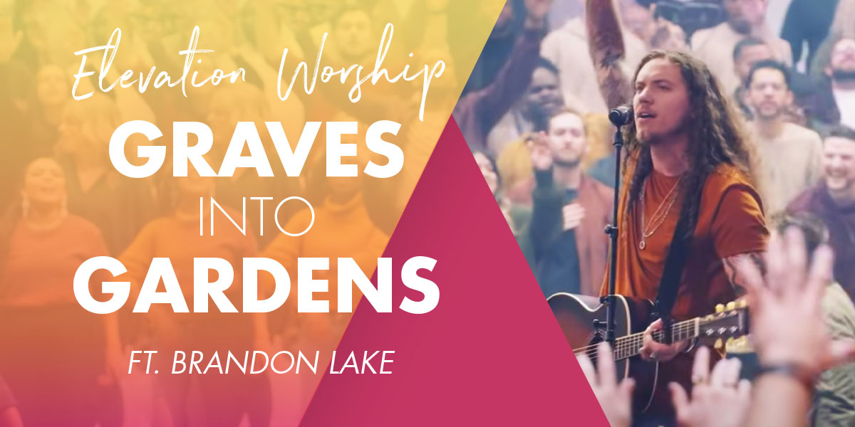 "Elevation Worship's ""Graves Into Gardens"" Testifies to the Resurrection Power of God"