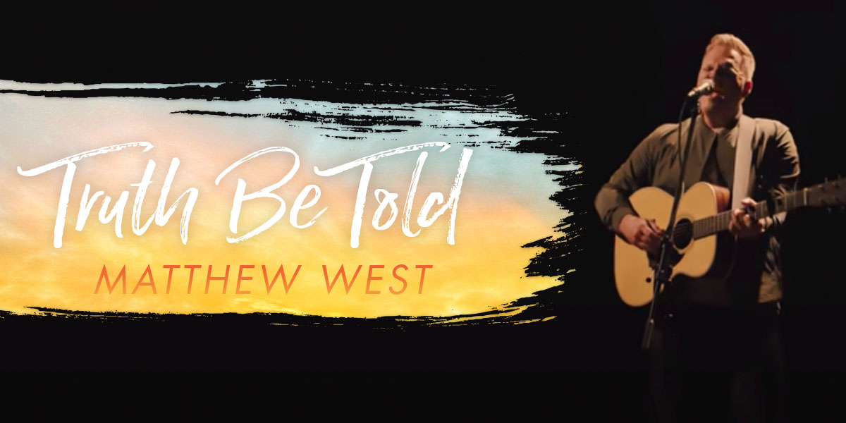 """Matthew West Makes the Case for Honesty In """"Truth Be Told"""""""