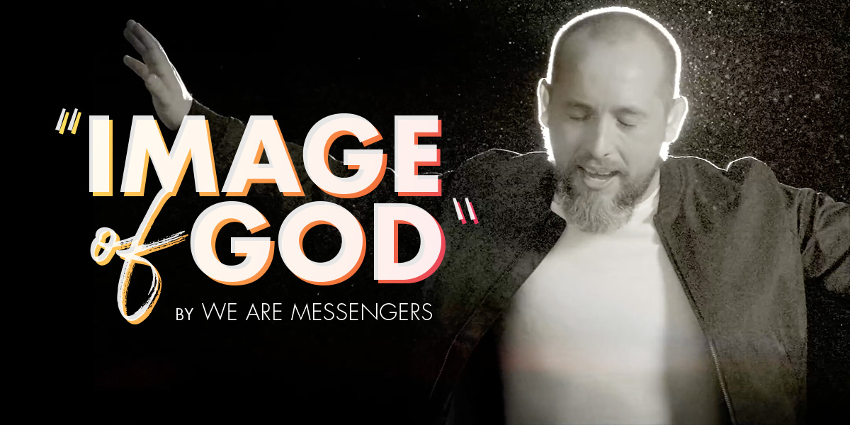 "New We Are Messengers Song Reminds Us We are Made in ""Image Of God"""