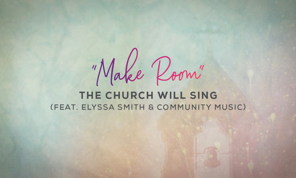 """""""Make Room"""" by The Church Will Sing (feat. Elyssa Smith & Community Music)"""