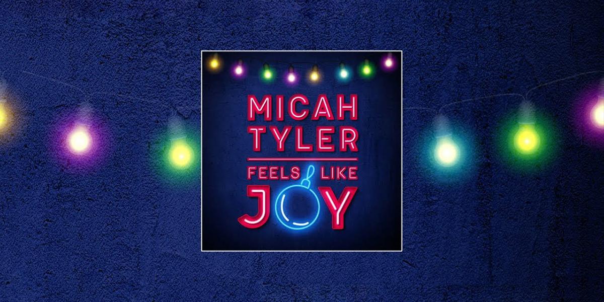 """Micah Tyler """"Feels Like Joy"""""""
