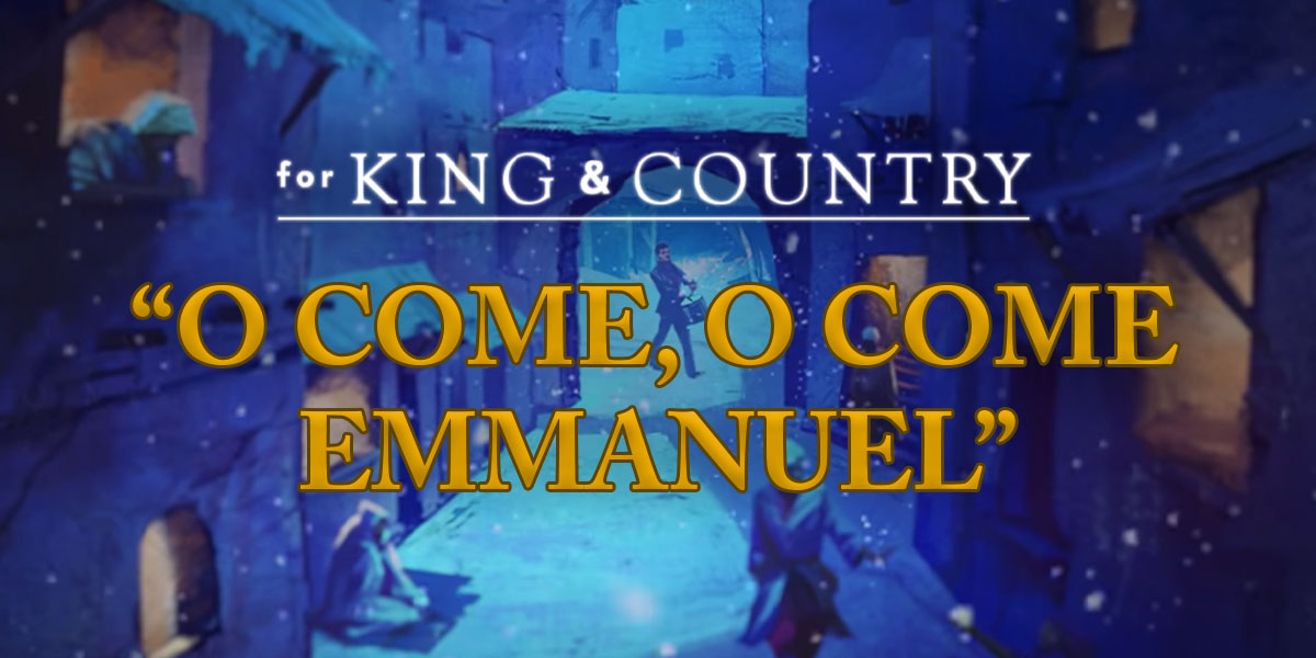 """O Come, O Come Emmanuel"" by For KING & COUNTRY"