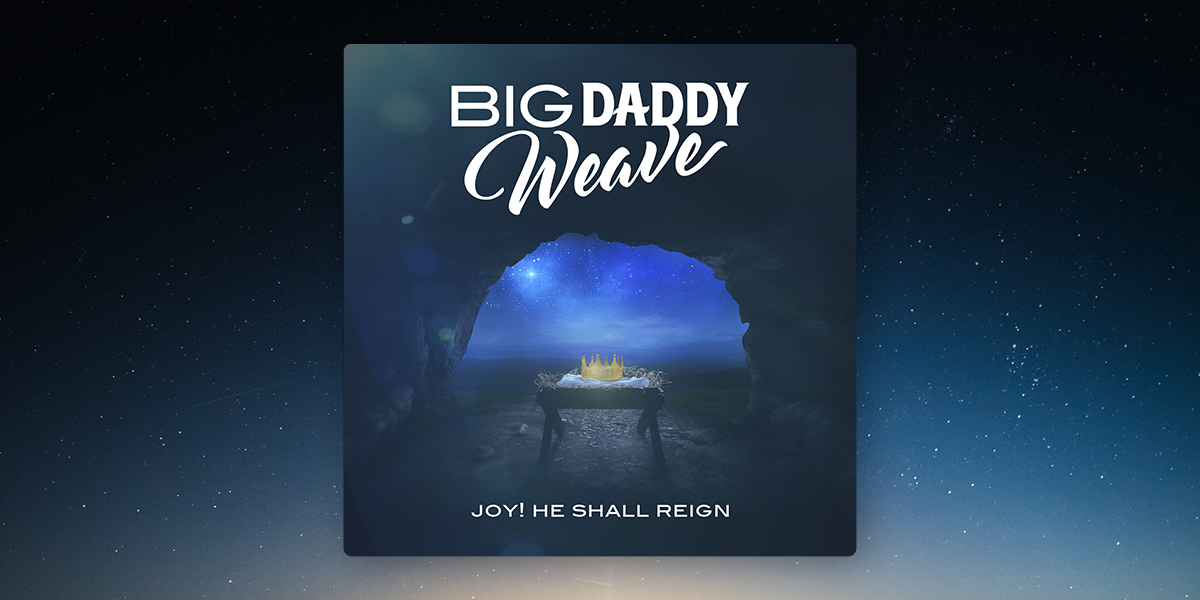 "Big Daddy Weave ""Joy He Shall Reign"""