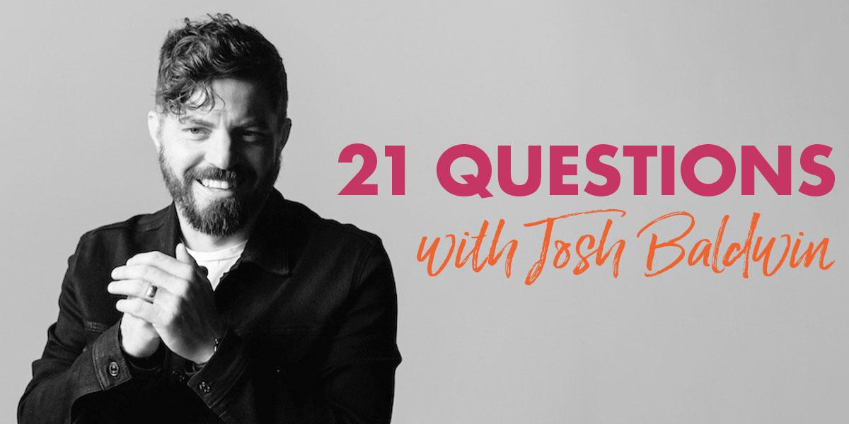21 Questions with Josh Baldwin