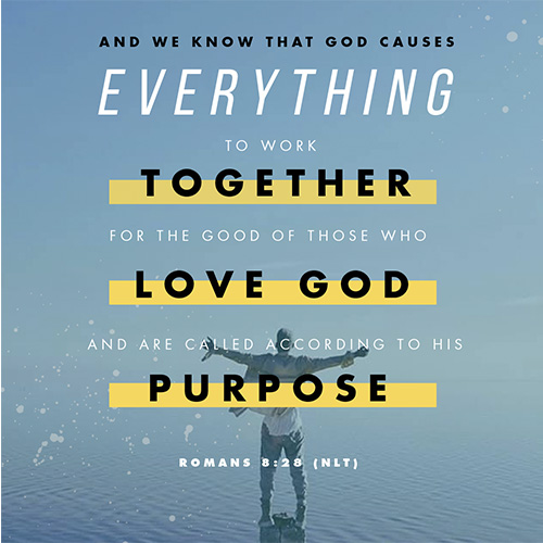 """""""And we know that God causes everything to work togetherfor the good of those who love God and are called according to his purpose for them.""""- Romans 8:28(NLT)"""