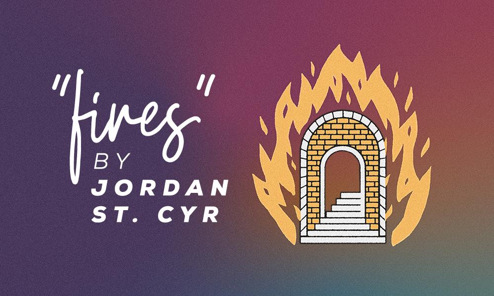 """""""Fires"""" by Jordan St. Cyr"""