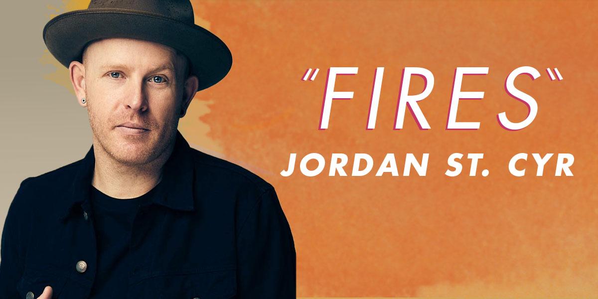 "Jordan St. Cyr ""Fires"""