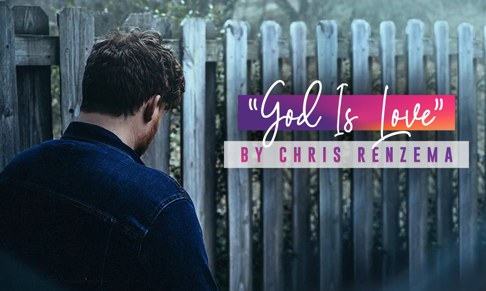 """God Is Love"" by Chris Renzema"