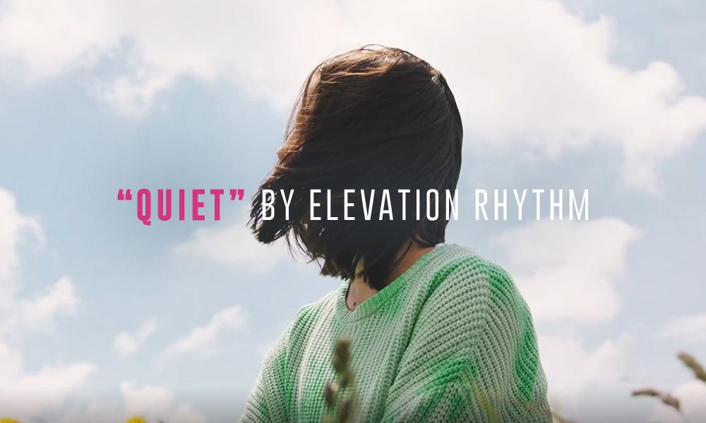 """""""Quiet"""" by Elevation Rhythm"""