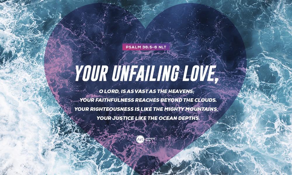 Psalm 36:5-6 NLT