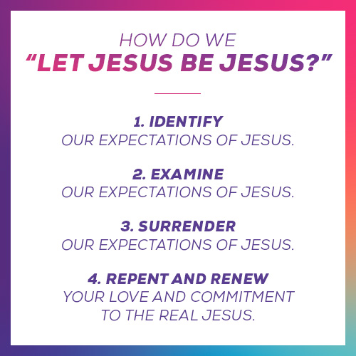 "let Jesus be Jesus"""