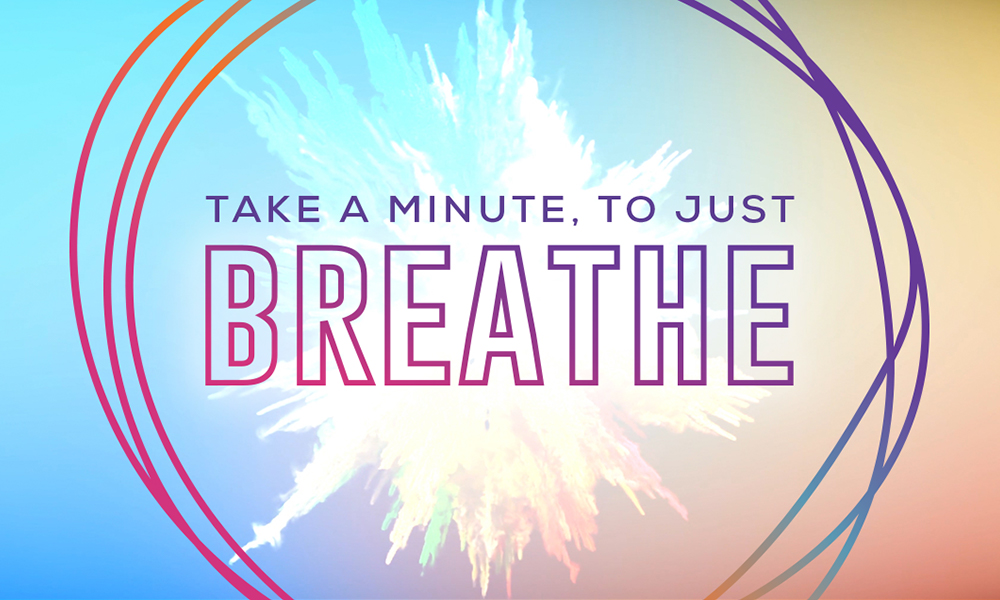 Take A Minute, To Just Breathe