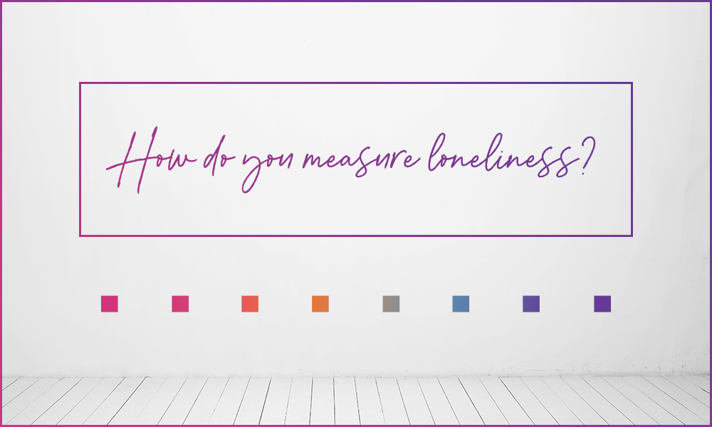How Do You Measure Loneliness?