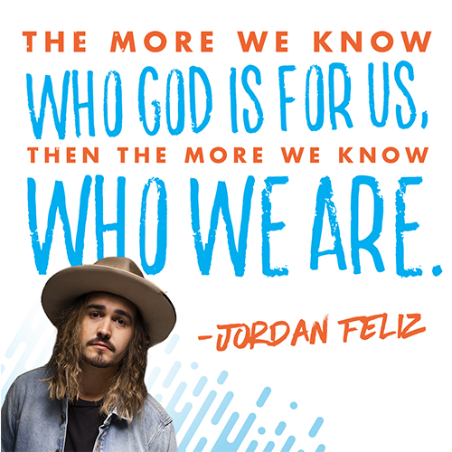 """""""The more we know who God is for us, then the more we know who we are."""" -Jordan Feliz"""