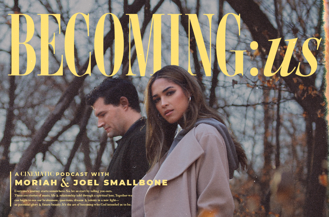 Becoming Us Podcast with Moriah and Joel Smallbone