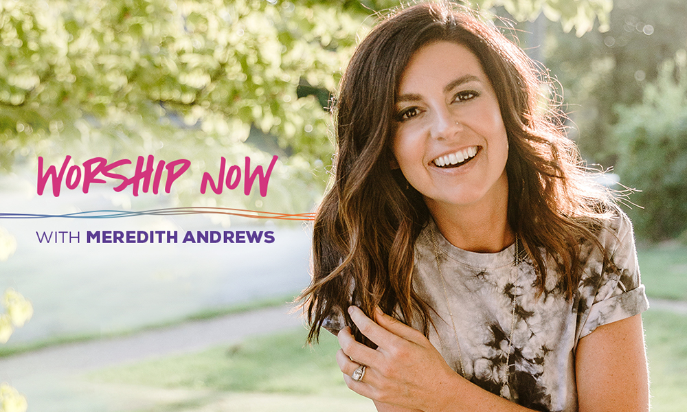 Worship Now With Meredith Andrews