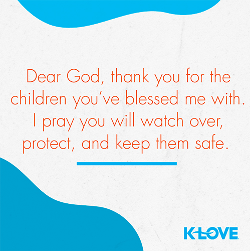 Dear God, thank you for the children you've blessed me with. I pray you will watch over, protect, and keep them safe