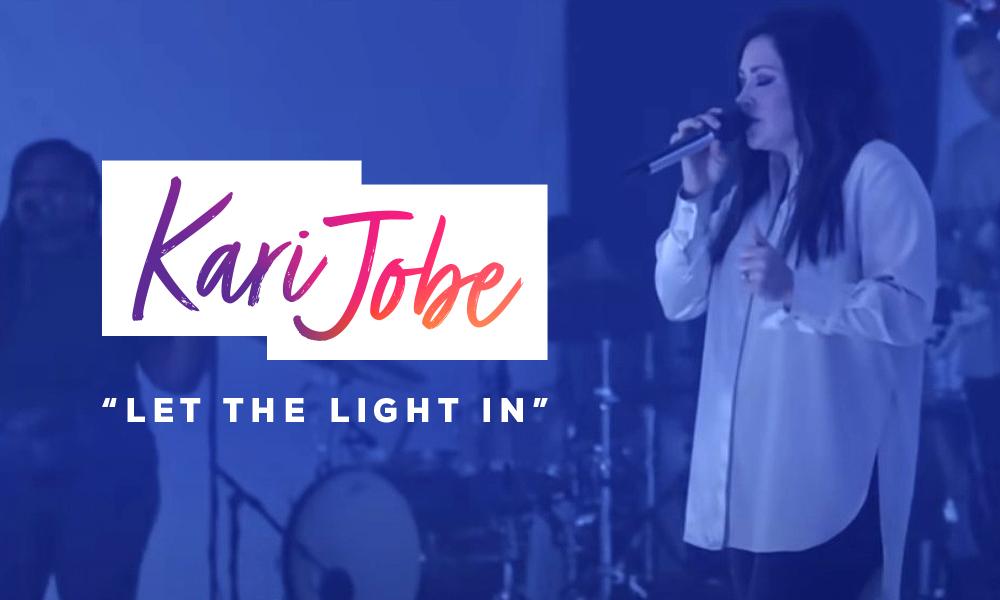 """""""Let The Light In"""" by Kari Jobe"""