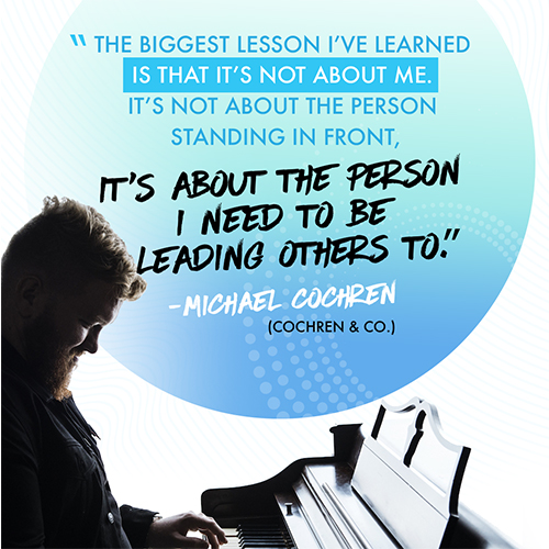 The biggest lesson I've learned is that it's not about me. It's not about the person standing in front, it's about the Person I need to be leading others to. -Michael Cochren (Cochren & Co.)