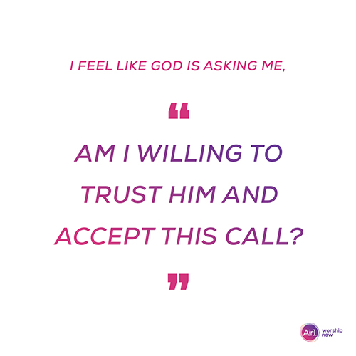 """I feel like God is asking me am I willing to trust Him and accept this call?"""""""