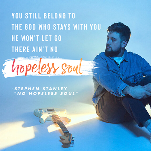 """You still belong to The God who stays with you He won't let go There ain't no hopeless soul -Stephen Stanley """"No Hopeless Soul"""""""