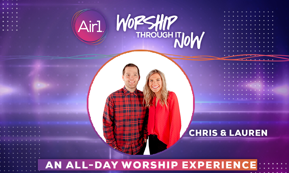Worship Through It With Air1's Afternoon Show - Chris and Lauren
