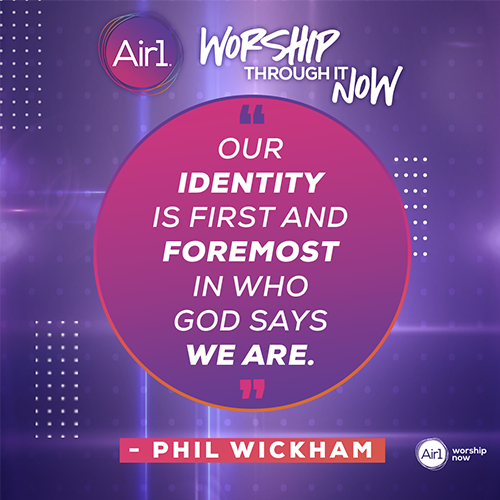 """""""Our identity is first and foremost in who God says we are."""" - Phil Wickham"""