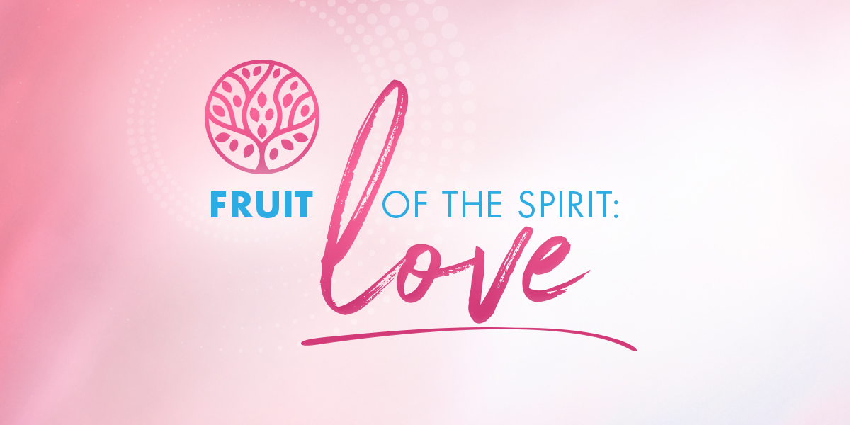 Fruit of the Spirit: Love