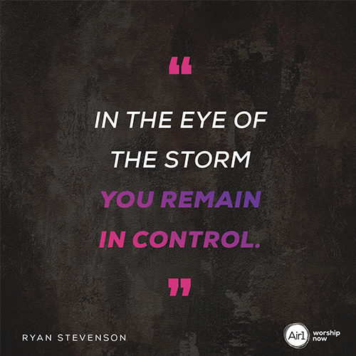 """In the eye of the storm you remain in control."" - Ryan Stevenson"