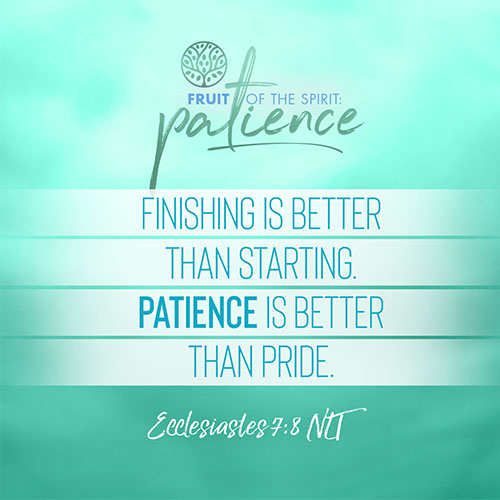 """""""Finishing is better than starting. Patience is better than pride.""""  - Ecclesiastes 7:8"""