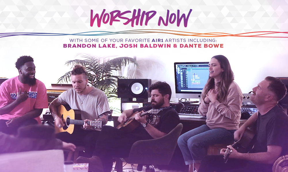 Worship Now with some of your Favorite Air1 Artists: Brandon Lake, Josh Baldwin & Dante Bowe