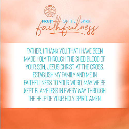 Father, I thank you that I have been made holy through the shed blood of your Son, Jesus Christ, at the Cross. Establish my family and me in faithfulness to your Word. May we be kept blameless in every way through the help of your Holy Spirit. Amen.