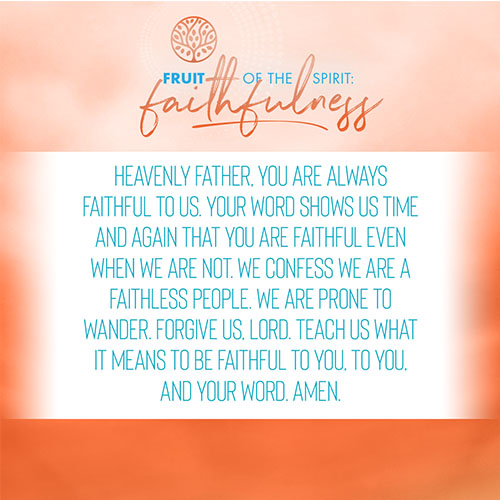 Heavenly Father, you are always faithful to us. Your Word shows us time and again that You are faithful even when we are not. We confess we are a faithless people. We are prone to wander. Forgive us, Lord. Teach us what it means to be faithful to You, to You, and Your Word. Amen.