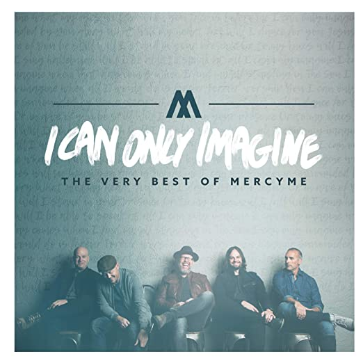 I Can Only Imagine: The Very Best of MercyMe - MercyMe
