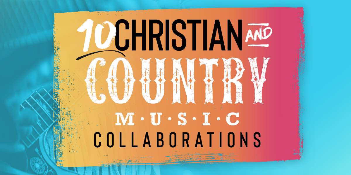 Christians Gone Country: 10 Song Collaborations You Need to Hear