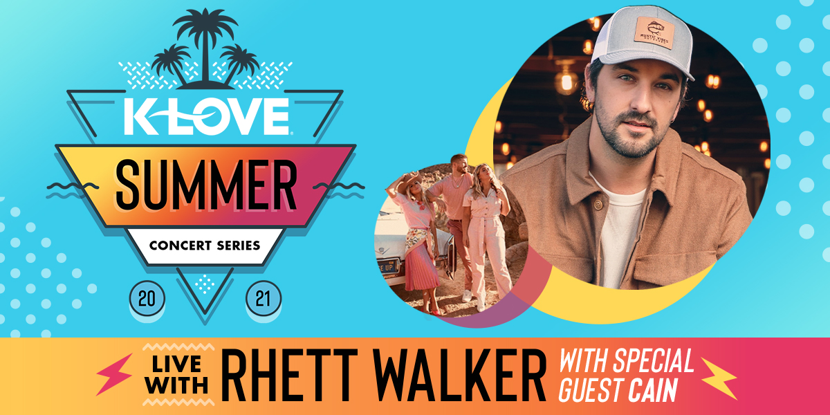 K-LOVE Summer concert series with Rhett Walker and special guest CAIN