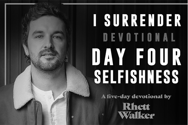 DAY FOUR || SELFISHNESS